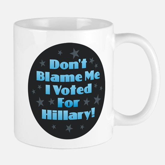 Don't Blame Me - Hillary Mugs