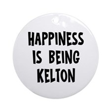 Happiness is being Kelton Ornament (Round)