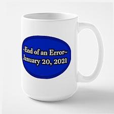 End of an Error January 20 2021 Trump Large Mug