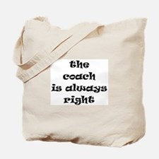 coach always right Tote Bag