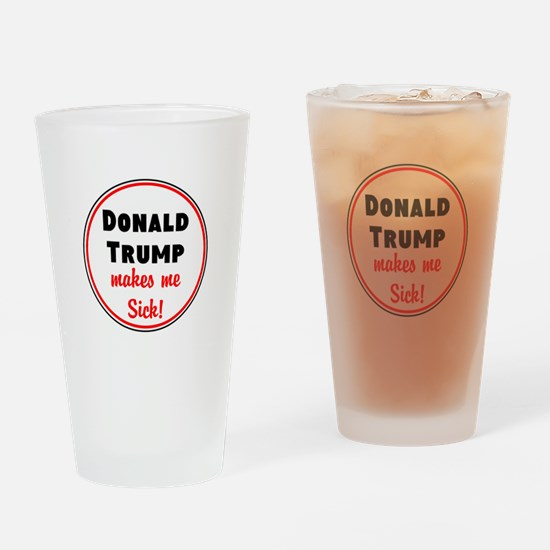 Donald Trump makes me sick Drinking Glass