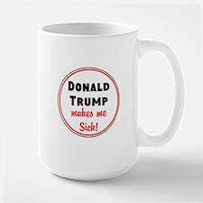 Donald Trump makes me sick Mugs
