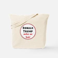 Donald Trump makes me sick Tote Bag