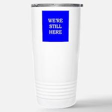 We're Still Here Travel Mug