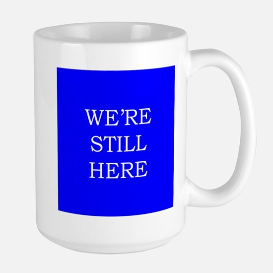 We're Still Here Large Mug