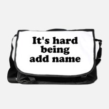 Its hard being someone custom name Messenger Bag