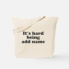 Its hard being someone custom name Tote Bag