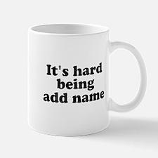 Its hard being someone custom name Mugs