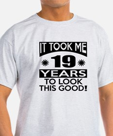 It Took Me 19 Years To Look This Goo T-Shirt