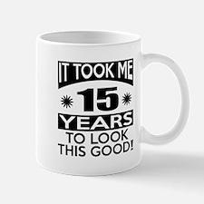 It Took Me 15 Years To Look This Good Mug