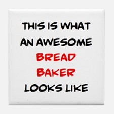 awesome bread baker Tile Coaster