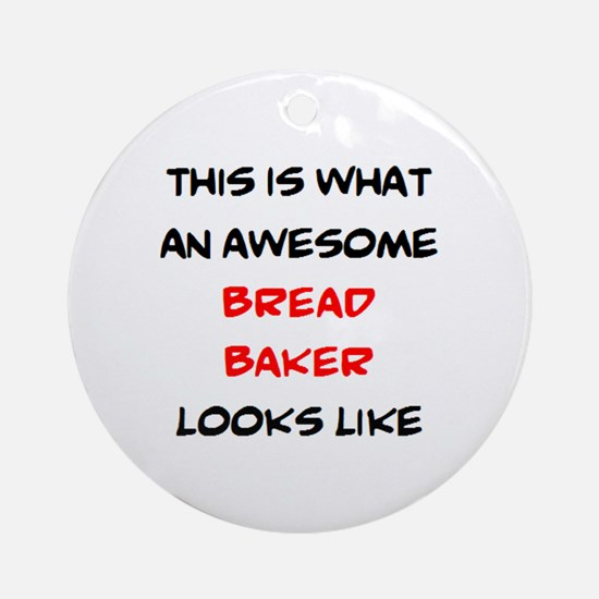awesome bread baker Round Ornament