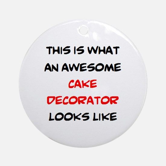 awesome cake decorator Round Ornament