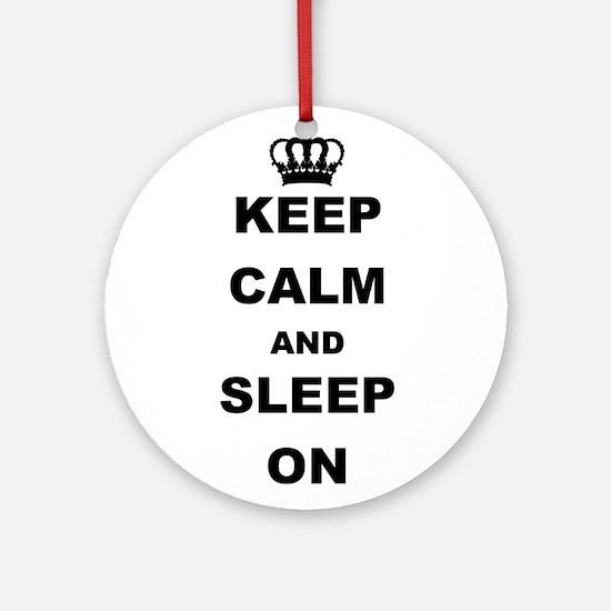 KEEP CAM AND SLEEP ON Round Ornament