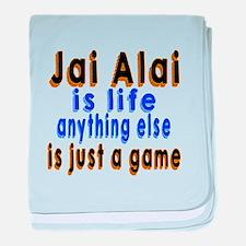 Jai Alai Is Life Anything Else baby blanket
