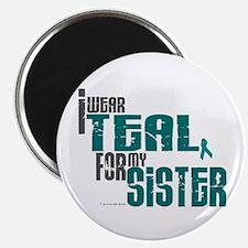 "I Wear Teal For My Sister 6 2.25"" Magnet (10 pack)"