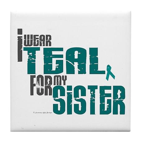 I Wear Teal For My Sister 6 Tile Coaster