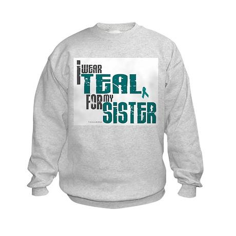 I Wear Teal For My Sister 6 Kids Sweatshirt