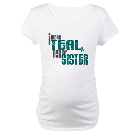 I Wear Teal For My Sister 6 Maternity T-Shirt