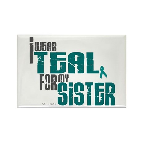 I Wear Teal For My Sister 6 Rectangle Magnet