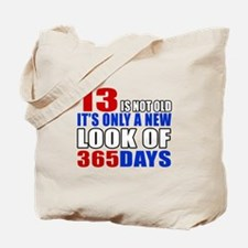 13 is not old it is only a new look Tote Bag