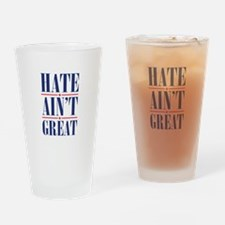 Hate Ain't Great Drinking Glass