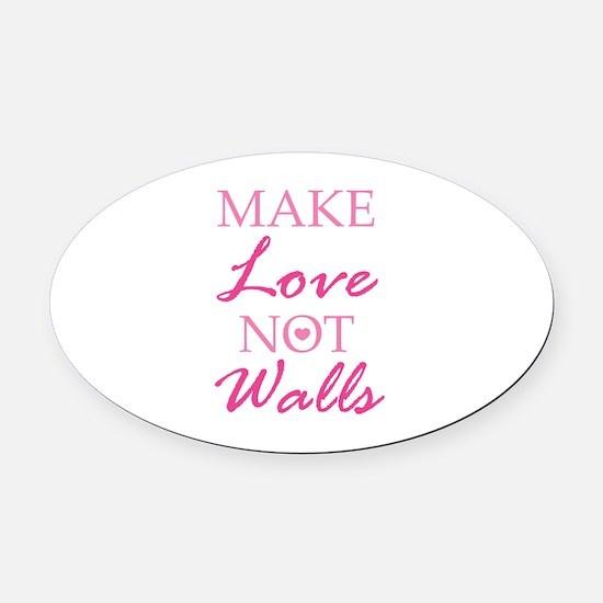 Make Love Not Walls Oval Car Magnet