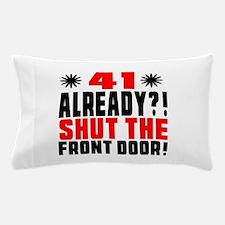 41 Already Shut The Front Door Pillow Case