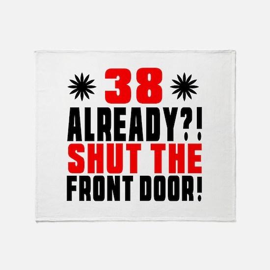 38 Already Shut The Front Door Throw Blanket