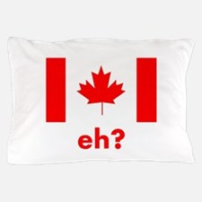 Eh? Canada Pillow Case