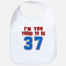 I Am Too Young To Be 37 Bib