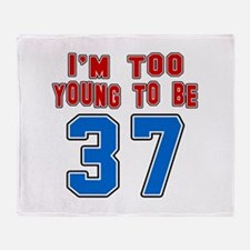 I Am Too Young To Be 37 Throw Blanket