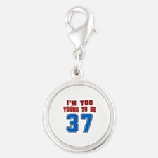 I Am Too Young To Be 37 Silver Round Charm