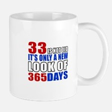 33 is not old it is only a new look Mug