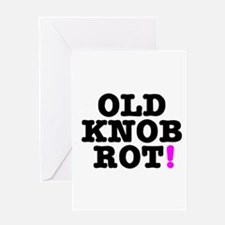 OLD KNOB ROT! - GOT THE CLAP! Greeting Cards