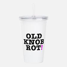 OLD KNOB ROT! - GOT TH Acrylic Double-wall Tumbler