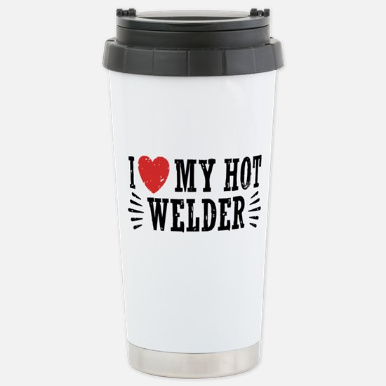I Love My Hot Welder Stainless Steel Travel Mug