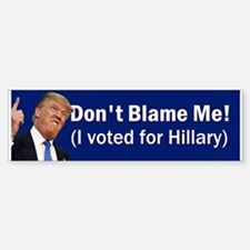 Don't Blame Me I Voted For Hillary Bumper Stic