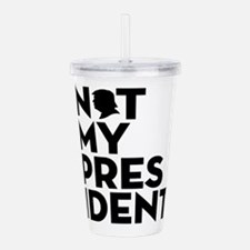 Not My President Acrylic Double-wall Tumbler
