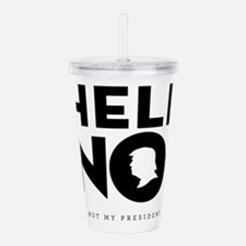 Hell No! Not My President Acrylic Double-wall Tumb