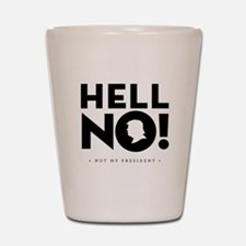 Hell No! Not My President Shot Glass