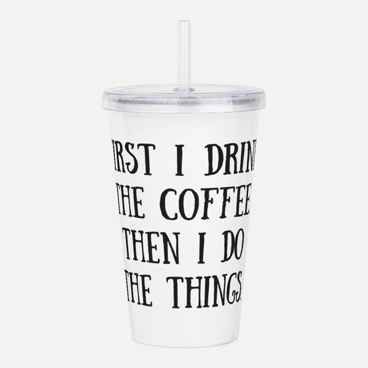 Coffee Then the Things Acrylic Double-wall Tumbler