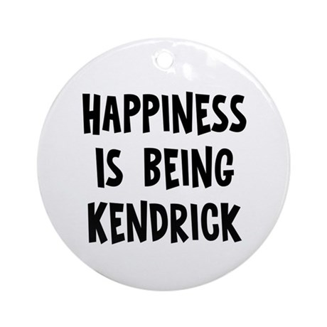 Happiness is being Kendrick Ornament (Round)