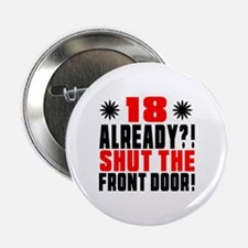 "18 Already Shut The Front Door 2.25"" Button"