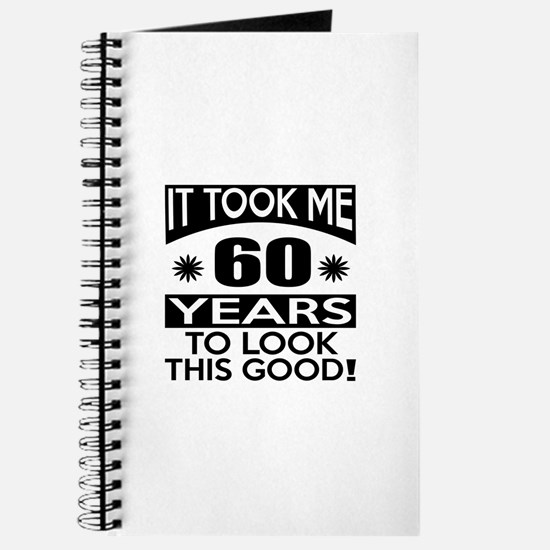 It Took Me 60 Years To Look This Good Journal