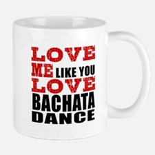 Love Me Like You Love Bachata Dance Mug