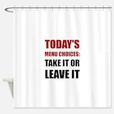Todays Menu Choices Shower Curtain