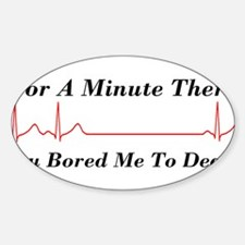 You Bored me To Death Rectangle Decal