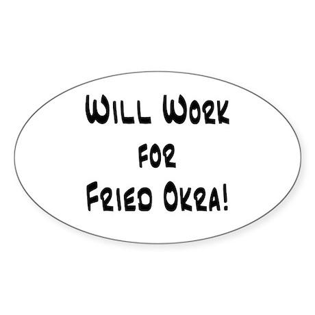 Will work for Fried Okra Oval Sticker