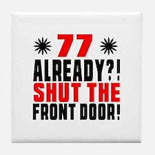 77 Already Shut The Front Door Tile Coaster